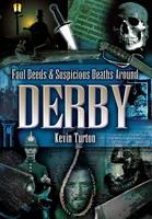 Foul Deeds and Suspicious Deaths Around Derby (Paperback)