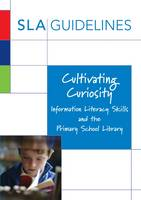 Cultivating Curiosity: Information Literacy Skills and the Primary School Library (Paperback)
