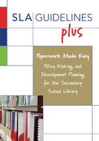 Paperwork Made Easy: Policy Making and Development Planning for the Secondary School Library (Paperback)