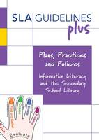 Plans, Practices and Policies: Information Literacy and the Secondary School Library (Paperback)
