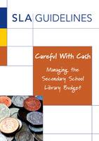 Careful with Cash: Managing the Secondary School Library Budget (Paperback)