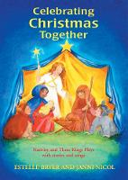 Celebrating Christmas Together: Nativity and Three Kings Plays with Stories and Songs - Festivals and the Seasons (Paperback)
