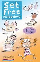 Set Free Childhood: Parents' Survival Guide for Coping with Computers and TV - Early Years (Paperback)