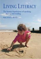Living Literacy: Human Foundations of Speaking, Writing and Reading, The - Early Years (Paperback)