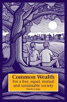 Common Wealth: For a Free, Equal, Mutual and Sustainable Society - Social Ecology & Change (Hardback)