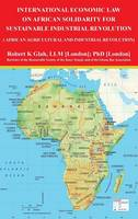 International Economic Law on African Solidarity for Sustainable Industrial Revolution: African Agricultural and Industrial Revolution (Hardback)