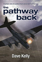 The Pathway Back: A Unique Plea For Justice From Seven Betrayed Heroes (Hardback)