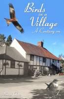 Birds in a Village - A Century On (Hardback)