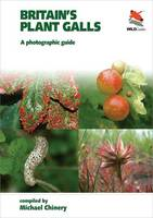 Britain`s Plant Galls - A Photographic Guide (Paperback)