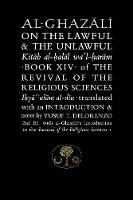 Al-Ghazali on the Lawful and the Unlawful: Book XIV of the Revival of the Religious Sciences - The Islamic Texts Society's al-Ghazali Series (Hardback)