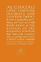 Al-Ghazali on Love, Longing, Intimacy and Contentment: Book XXXVI of the Revival of the Religious Sciences - The Islamic Texts Society's al-Ghazali Series (Hardback)