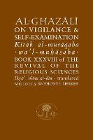 Al-Ghazali on Vigilance and Self-examination: Book XXXVIII of the Revival of the Religious Sciences - The Islamic Texts Society's al-Ghazali Series (Paperback)
