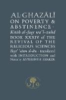 Al-Ghazali on Poverty and Abstinence: Book XXXIV of the Revival of the Religious Sciences - The Islamic Texts Society's al-Ghazali Series (Hardback)