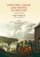 Industry, Trade and People in Ireland: 1650-1950 Essays in Honour of WH Crawford (Hardback)