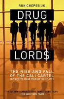Drug Lords: The Rise and Fall of the Cali Cartel The World's Most Powerful Criminal Organisation (Paperback)