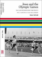 Jews and the Olympic Games: The Clash Between Sport and Politics with a Complete Review of Jewish Olympic Medallists (Hardback)