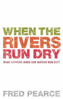 When The Rivers Run Dry: What Happens When Our Water Runs Out? (Paperback)