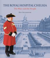 The Royal Hospital Chelsea - The Place & the People (Hardback)