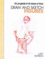 Draw and Sketch Figures: Sketch with Confidence in Six Easy Steps - Draw and Sketch (Paperback)