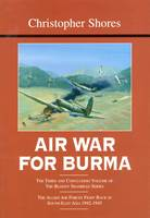 Air War for Burma: The Third and Concluding Volume of The Bloody Shambles Series The Allied Air Forces Fight Back in South-East Asia 1942-1945 (Hardback)
