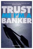 Trust Me, Im a Banker (Paperback)