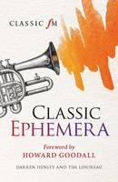 Classic Ephemera: A Classic FM Musical Miscellany (Hardback)