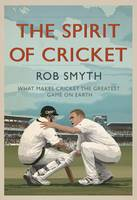 The Spirit of Cricket: What Makes Cricket the Greatest Game on Earth (Hardback)