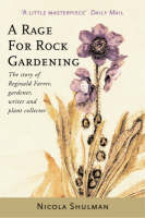 A Rage for Rock Gardening: The Story of Reginald Farrer, Gardener, Writer and Plant Collector (Paperback)