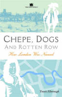 Chepe, Dogs and Rotten Row: London Names Explored (Hardback)