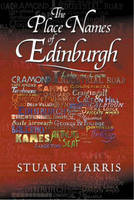 The Place Names of Edinburgh: Their Origins and History (Paperback)