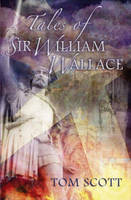 Tales of Sir William Wallace: Guardian of Scotland (Paperback)