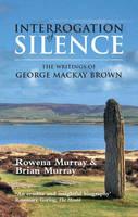 Interrogation of Silence: The Writings of George Mackay Brown (Paperback)