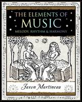 The Elements of Music: Melody, Rhythm and Harmony (Paperback)