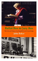 Ballot Box to Jury Box: The Life and Times of an English Crown Court Judge (Paperback)