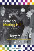 Policing Notting Hill: Fifty Years of Turbulence (Paperback)