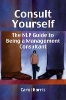 Consult Yourself: The NLP Guide to Being a Mangement Consultant (Paperback)