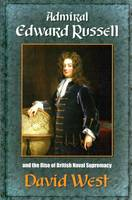 Admiral Edward Russell: And the Rise of British Naval Supremacy (Paperback)