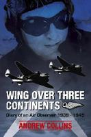 Wing Over Three Continents: Diary of an Air Observer 1939 -1945 (Paperback)