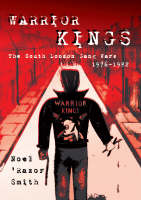 Warrior Kings: The South London Gang Wars 1976-1982 (Paperback)