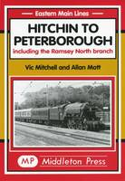 Hitchin to Peterborough: Including the Ramsey North Branch - Eastern Main Lines (Hardback)