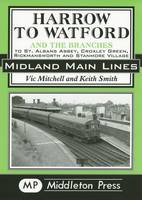 Harrow to Watford: Including the Branches to St Albans Abbey, Croxley Green, Rickmansworth and Stanmore Village - Midland Main Line (Hardback)