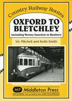 Oxford to Bletchley: Including Verney Junction to Banbury (Hardback)