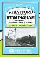 Stratford Upon Avon to Birmingham (Moor Street): Including Hatton to Alcester - Country Railway Routes (Hardback)