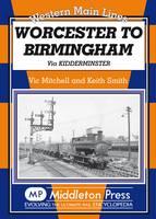 Worcester to Birmingham: Via Kidderminster - Western Main Line (Hardback)