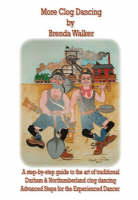 More Clog Dancing: A Step-by-Step Guide to Traditional Durham and Northumberland Clog Dancing. Advanced Steps for the Experienced Dancer (Spiral bound)