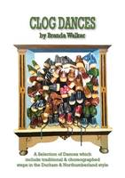 Clog Dances by Brenda Walker: Traditional & Choreographed Dances in the Durham & Northumberland Style (Spiral bound)