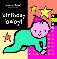 Amazing Baby: Birthday Baby! (Board book)