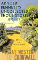 Arnold Bennett's Uncollected Short Stories 1892-1932 (Paperback)