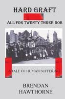 Hard Graft: All for Twenty Three Bob (Paperback)