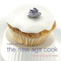 The New Aga Cook: Cooking with Kids (Hardback)